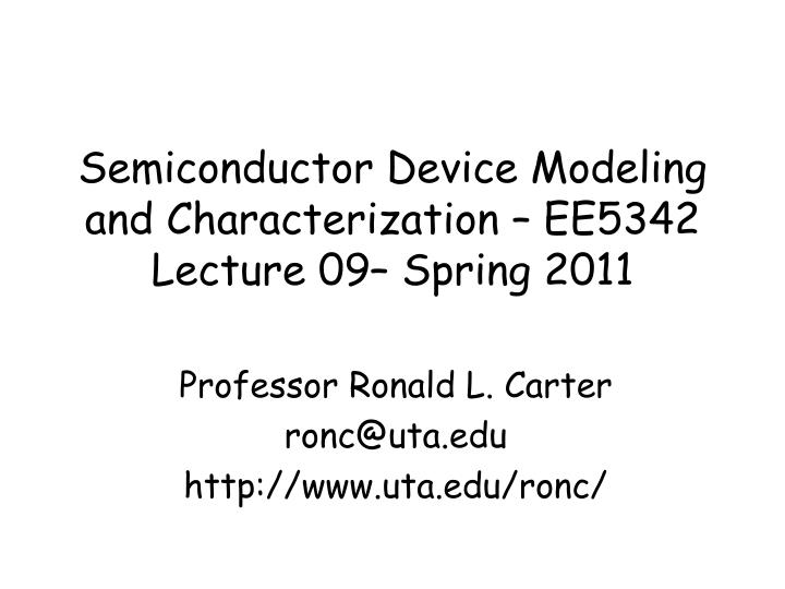 Semiconductor device modeling and characterization ee5342 lecture 09 spring 2011