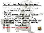 father we come before you