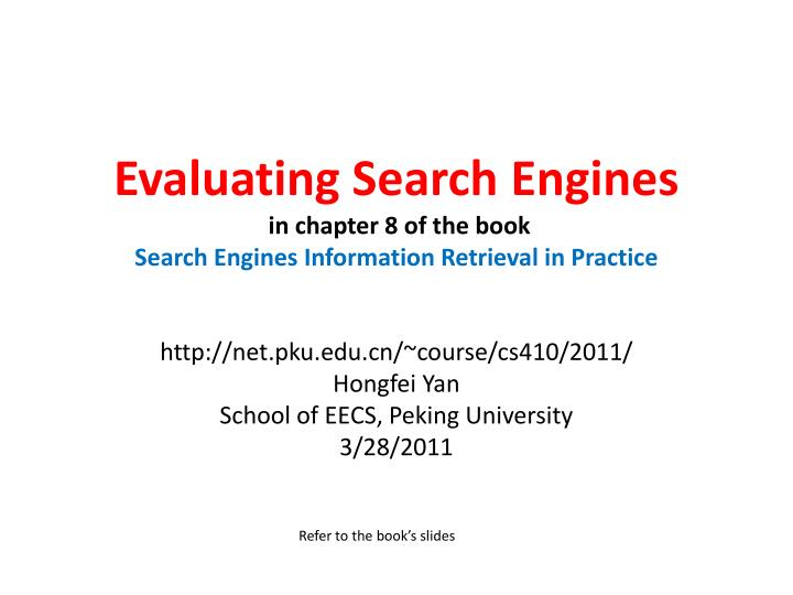 evaluating search engines in chapter 8 of the book search engines information retrieval in practice n.