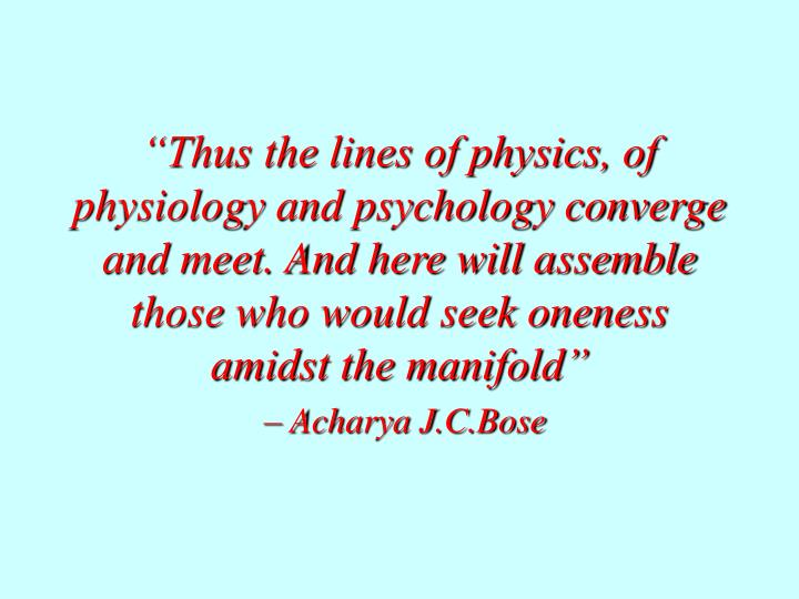"""Thus the lines of physics, of physiology and psychology converge and meet. And here will assemble..."