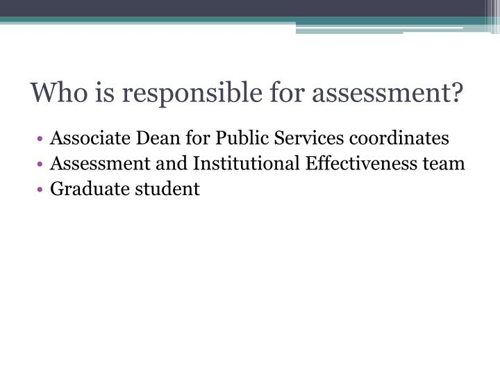 Who is responsible for assessment?