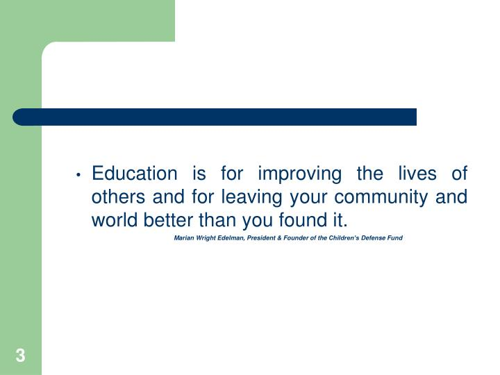 Education is for improving the lives of others and for leaving your community and world better than ...