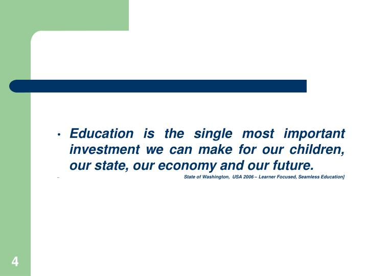 Education is the single most important investment we can make for our children, our state, our economy and our future.