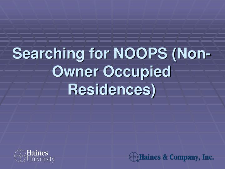 Searching for noops non owner occupied residences
