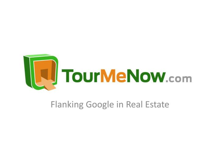 Flanking Google in Real Estate