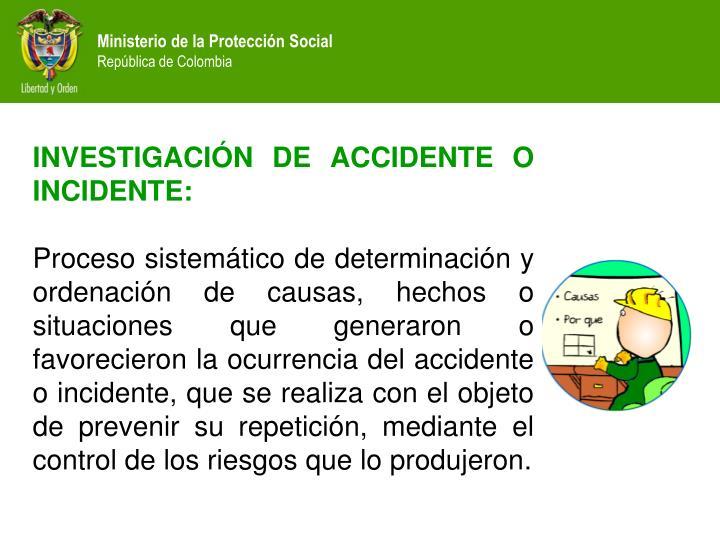 INVESTIGACIÓN DE ACCIDENTE O INCIDENTE: