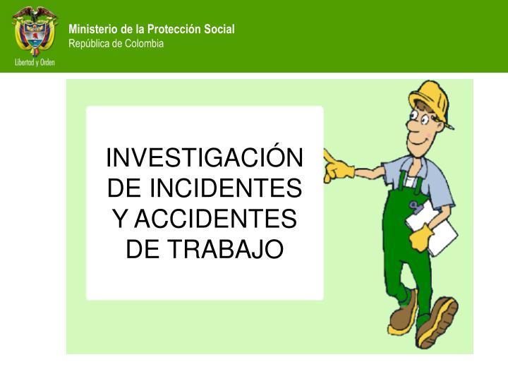 INVESTIGACIÓN DE INCIDENTES Y ACCIDENTES DE TRABAJO