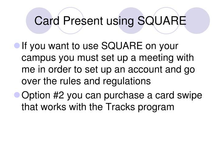 Card Present using SQUARE