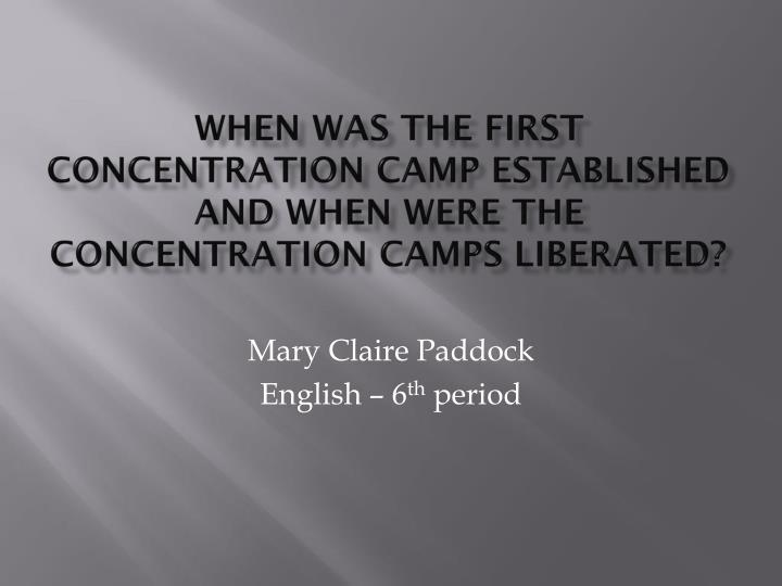 when was the first concentration camp established and when were the concentration camps liberated n.