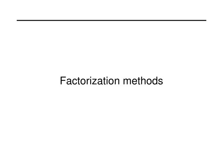 Factorization methods
