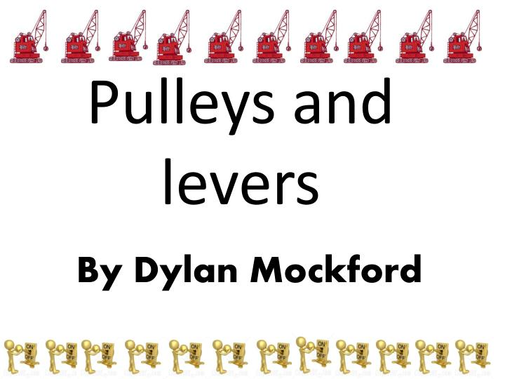 pulleys and levers n.