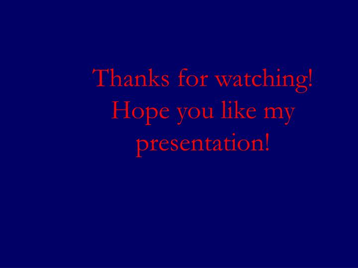 Thanks for watching! Hope you like my presentation!