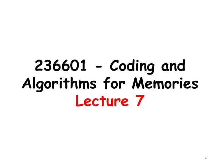 236601 coding and algorithms for memories lecture 7