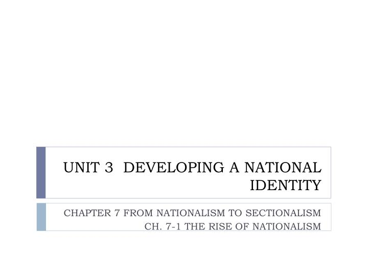 unit 3 developing a national identity n.