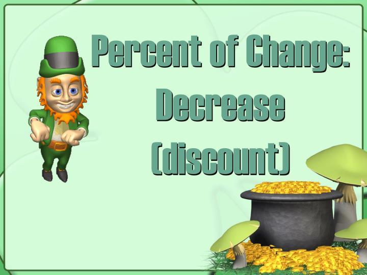 Percent of Change: Decrease (discount)