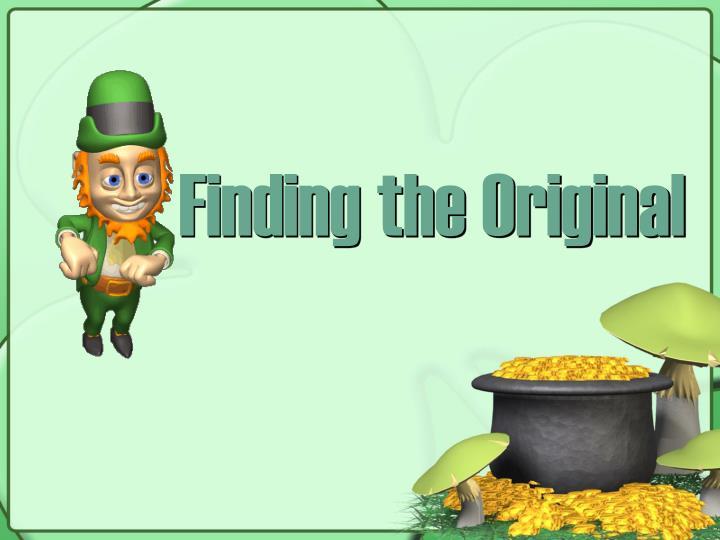 Finding the Original