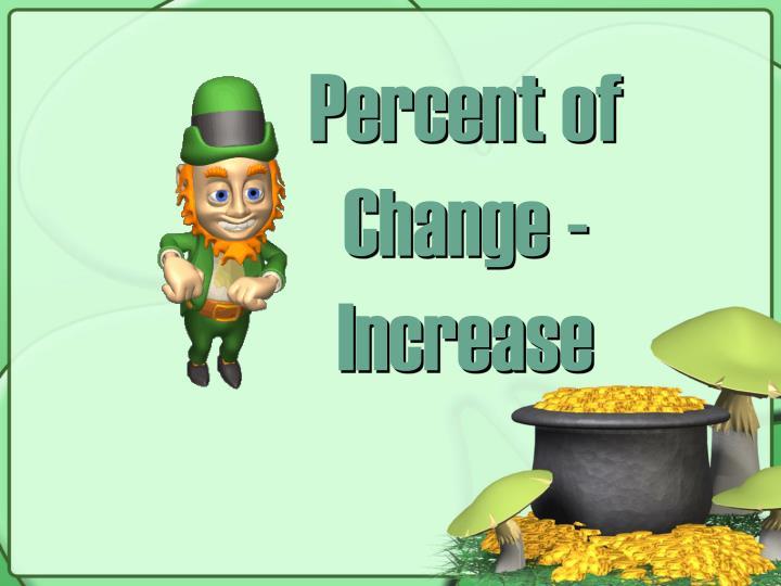 Percent of Change - Increase