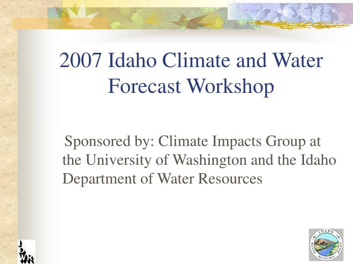 2007 idaho climate and water forecast workshop n.