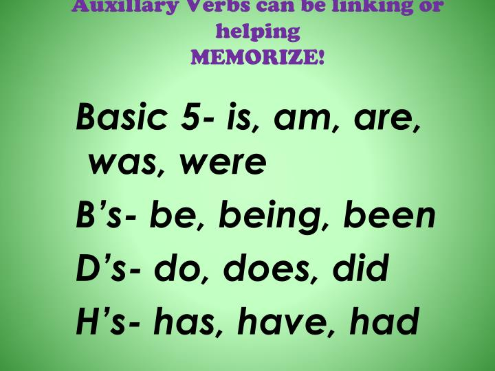 Auxillary Verbs can be linking or helping