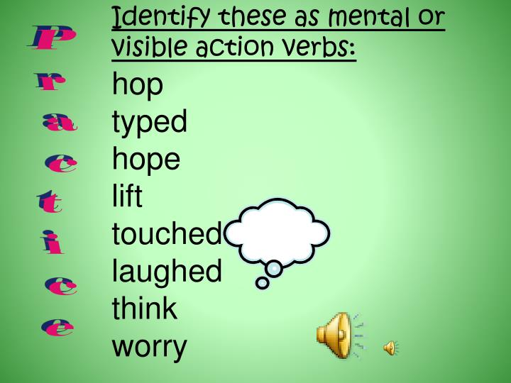Identify these as mental or visible action verbs: