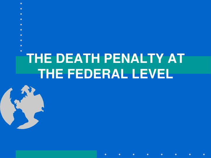 the death penalty at the federal level n.