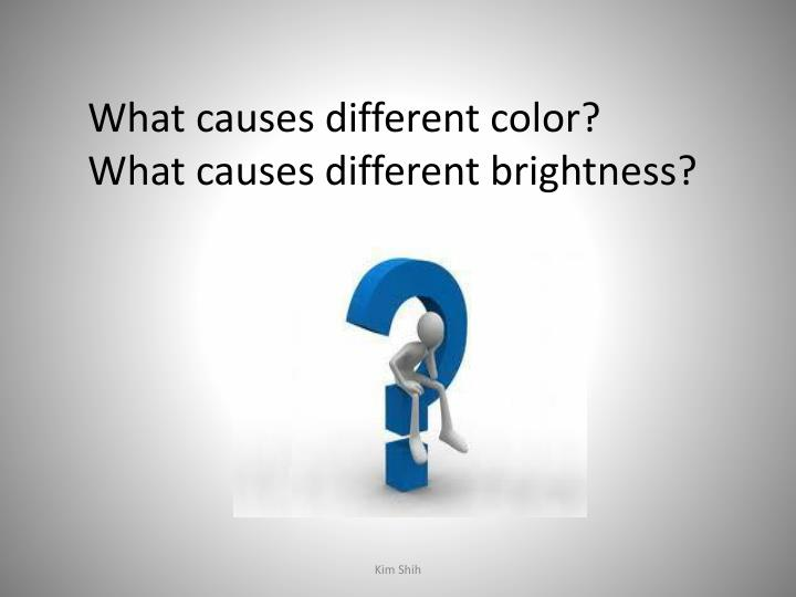 What causes different color?