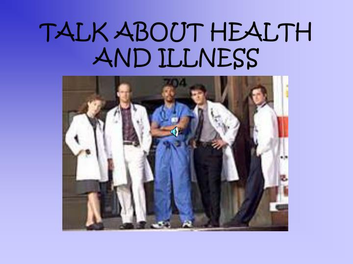 Talk about health and illness