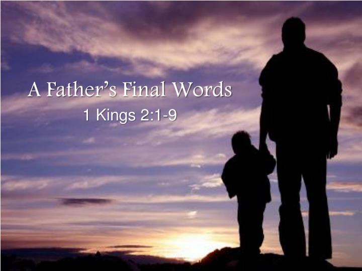 a father s final words 1 kings 2 1 9 n.