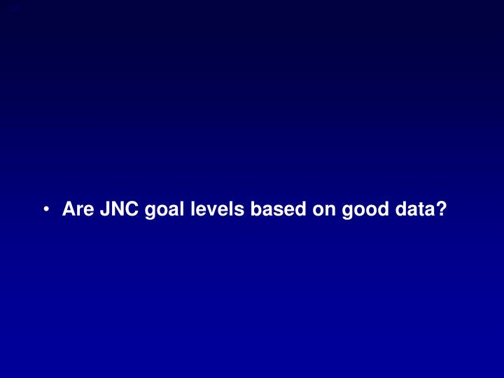 Are JNC goal levels based on good data?