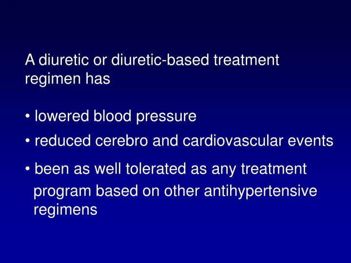 A diuretic or diuretic-based treatment