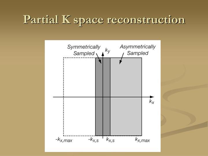 Partial K space reconstruction
