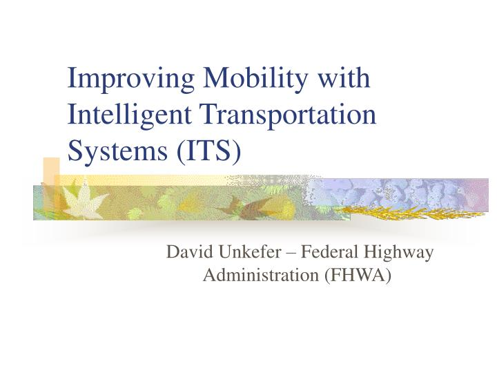 PPT - Improving Mobility with Intelligent Transportation