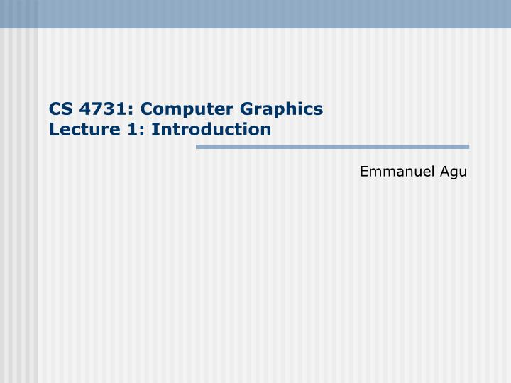 cs 4731 computer graphics lecture 1 introduction