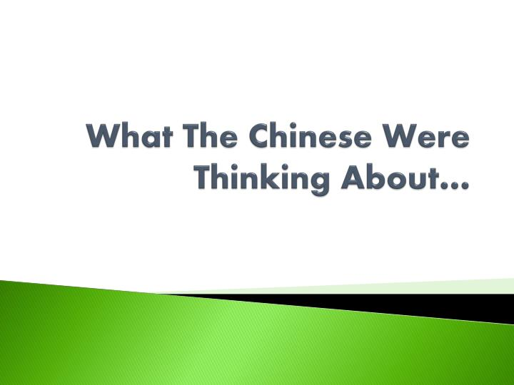 What the chinese were thinking about