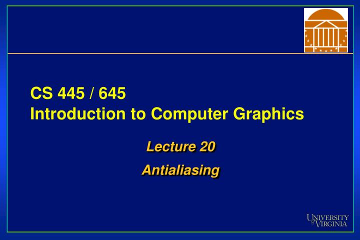 Cs 445 645 introduction to computer graphics