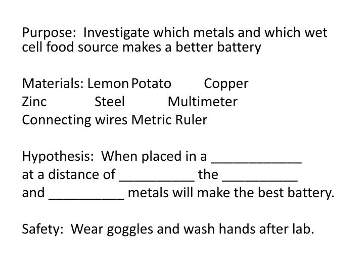 Purpose:  Investigate which metals and which wet cell food source makes a better battery
