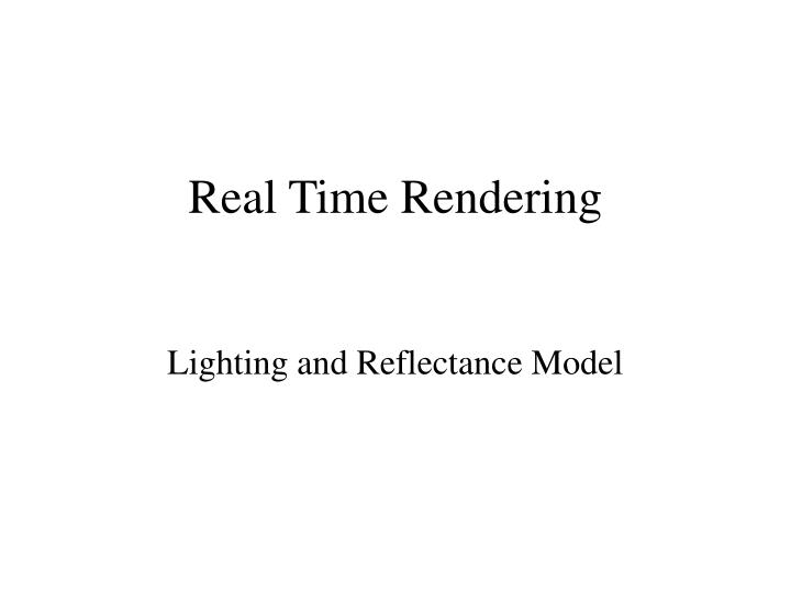 Real time rendering