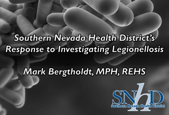 southern nevada health district s response to investigating legionellosis mark bergtholdt mph rehs n.
