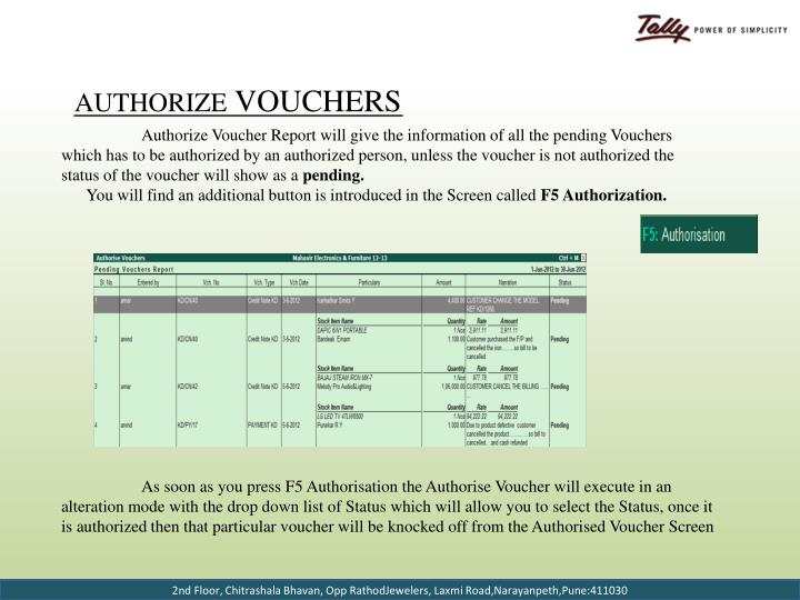 Authorize Voucher Report will give the information of all the pending Vouchers which has to be authorized by an authorized person, unless the voucher is not authorized the status of the voucher will show as a