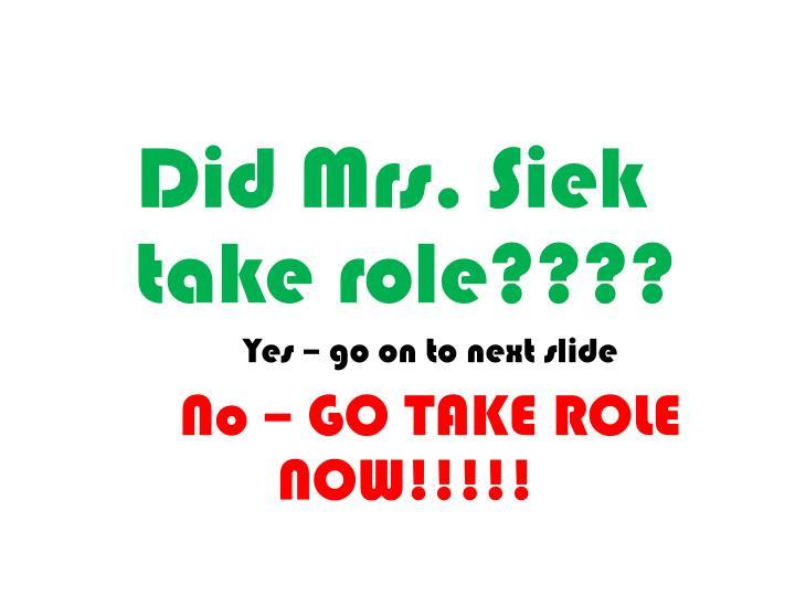 Did Mrs. Siek take role????