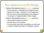 your actions during the change