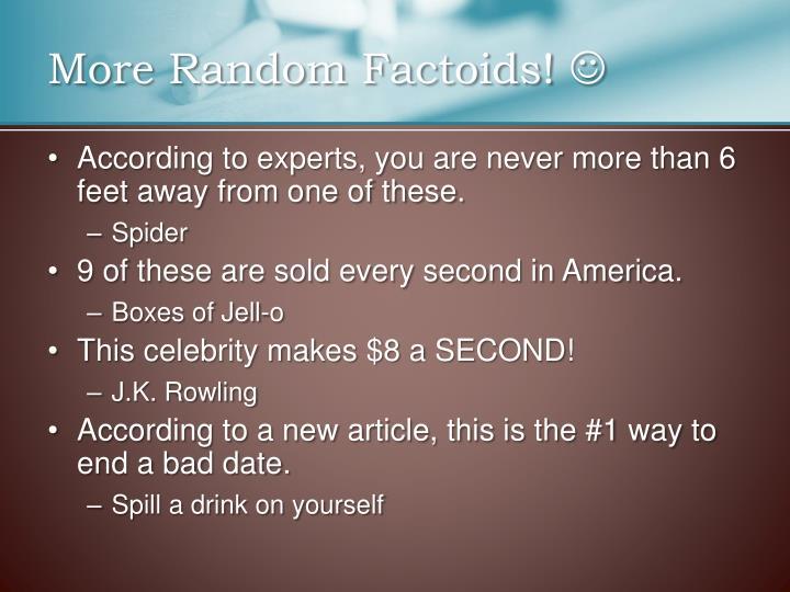 More Random Factoids!