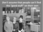 don t assume that people can t find the good stuff on their own
