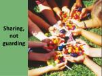sharing not g uarding