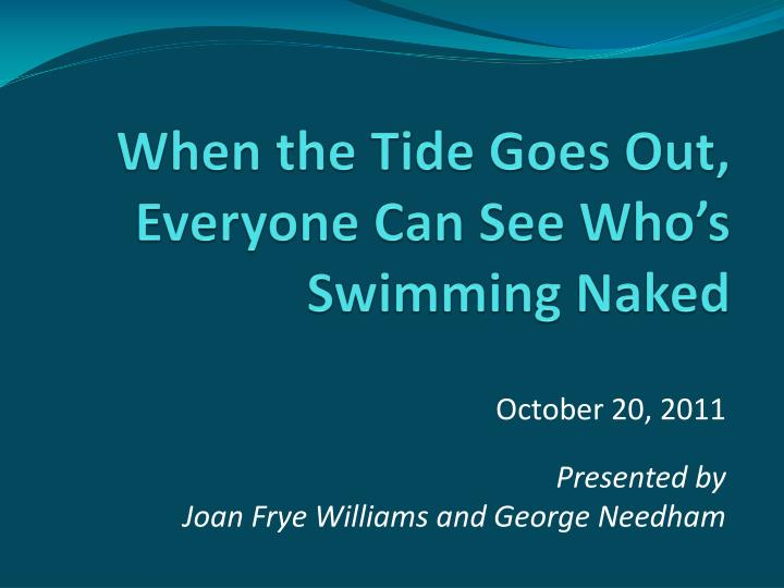 when the tide goes out everyone can see who s swimming naked n.