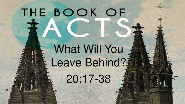 What will you leave behind 20 17 38