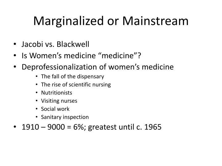 Marginalized or Mainstream