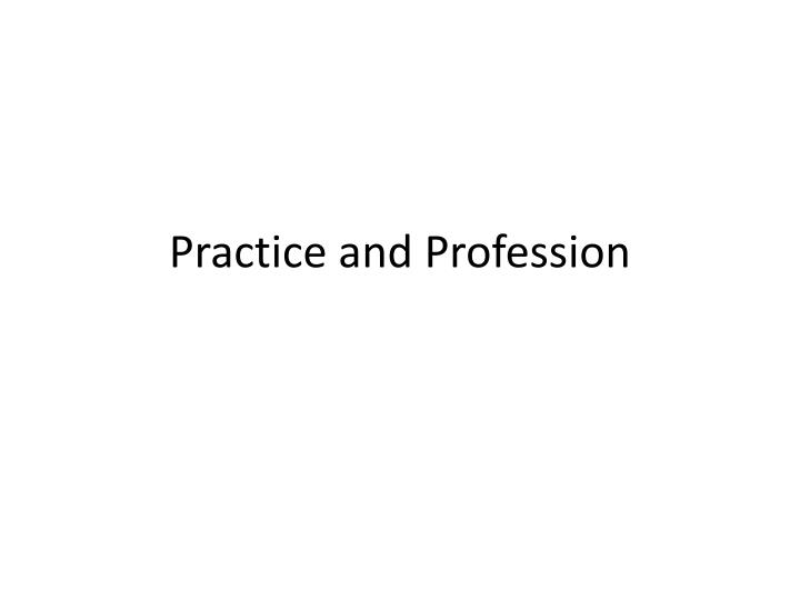 Practice and profession