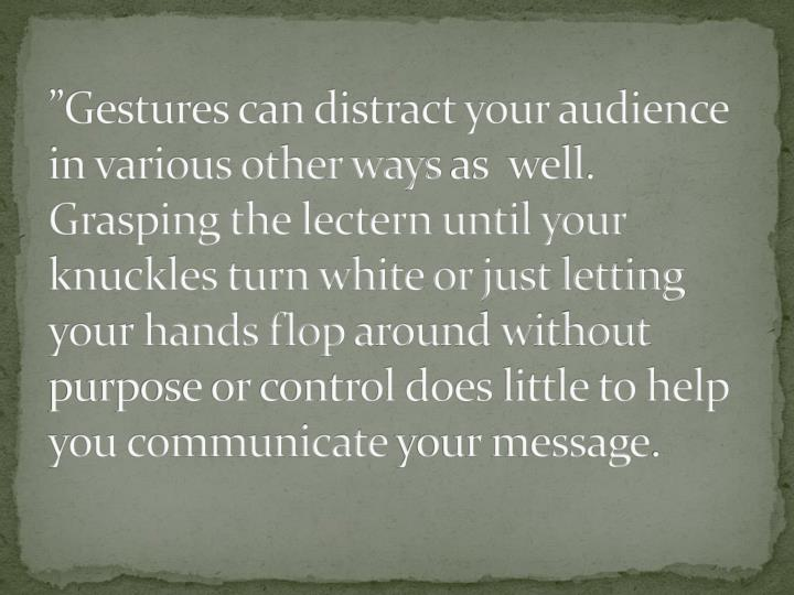 """""""Gestures can distract your audience in various other ways"""