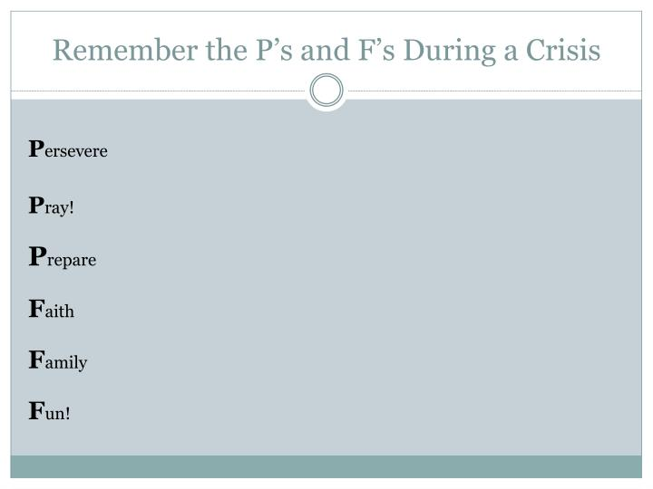 Remember the P's and F's During a Crisis